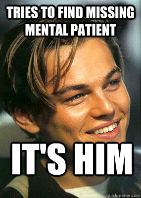 Tries to find missing mental patient it's him  Bad Luck Leonardo Dicaprio