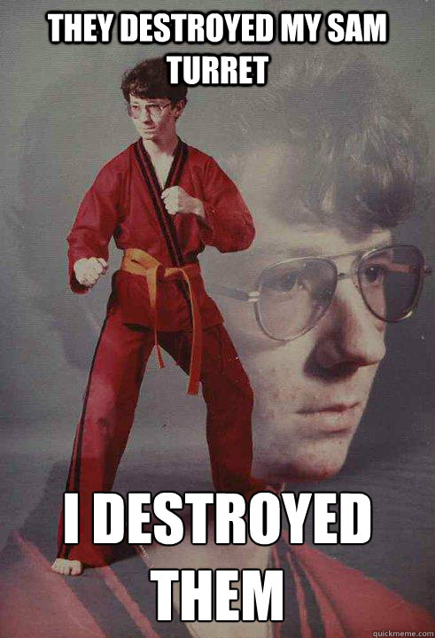 They destroyed my sam turret I destroyed them  Karate Kyle