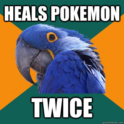 Heals pokemon twice - Heals pokemon twice  Paranoid Parrot