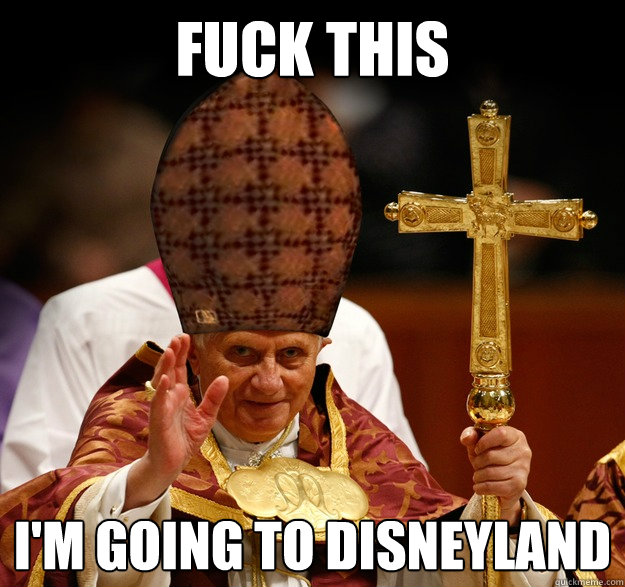 Fuck this I'm going to disneyland
