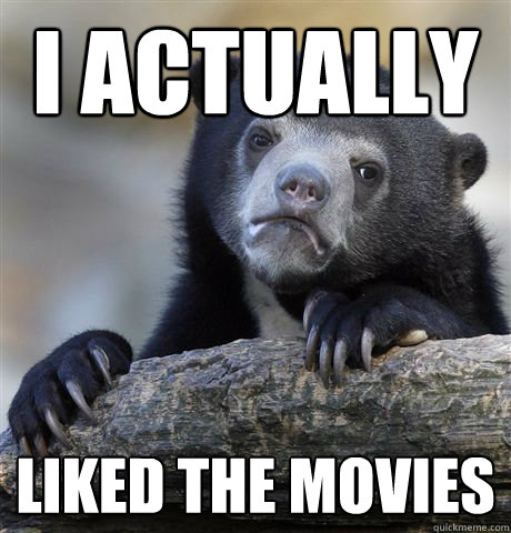 i actually liked the movies - i actually liked the movies  Confession Bear