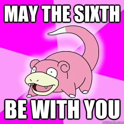 May the sixth Be with you - May the sixth Be with you  Slowpoke