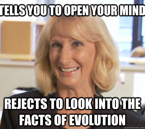 Tells you to open your mind Rejects to look into the facts of evolution