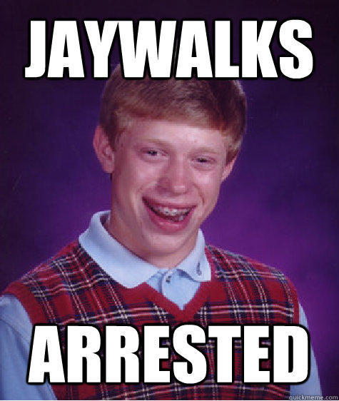 Jaywalks Arrested - Jaywalks Arrested  Bad Luck Brian