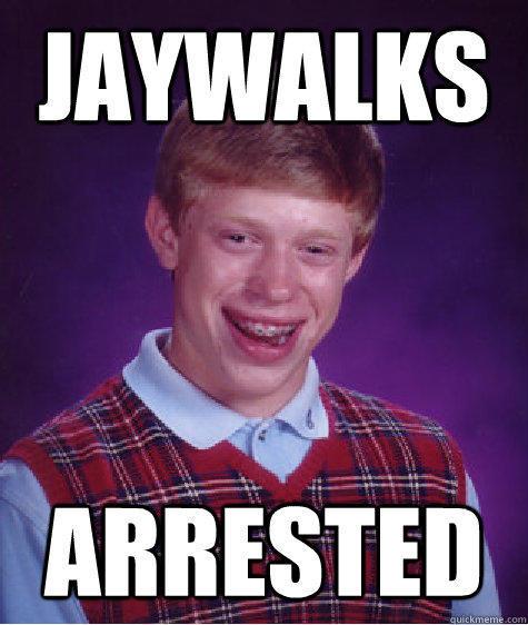 Jaywalks Arrested - Jaywalks Arrested  Bad Luck Brian