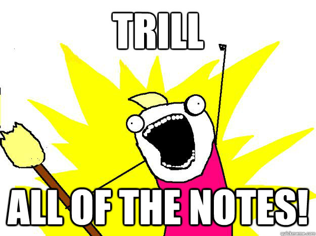 trill all of the notes!