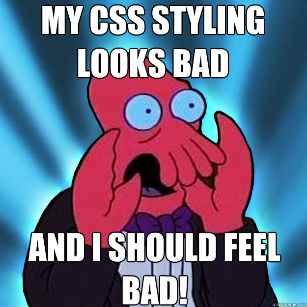My CSS styling looks bad and I should feel bad!