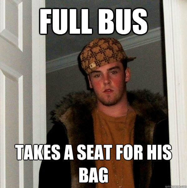 Full bus Takes a seat for his bag - Full bus Takes a seat for his bag  Scumbag Steve