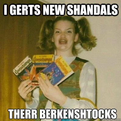 I Gerts new Shandals Therr Berkenshtocks