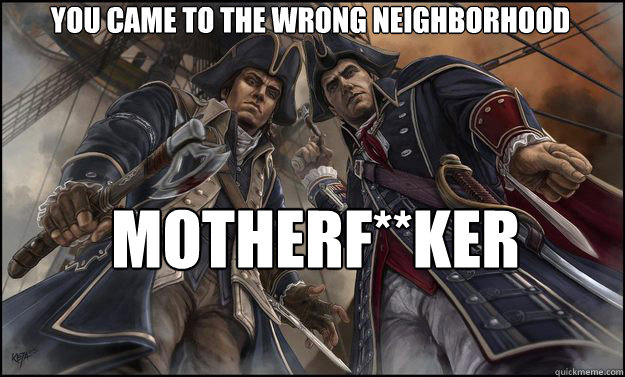 You Came To The Wrong Neighborhood Assassins Creed 3 Memes