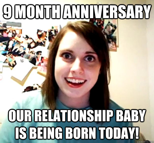 9 month anniversary  our relationship baby is being born today! - 9 month anniversary  our relationship baby is being born today!  Misc
