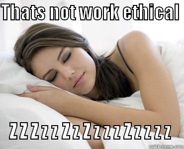 Otis is asleep - THATS NOT WORK ETHICAL  Z Z Z Z Z Z Z Z Z Z Z Z Z Z Z Z Sleep Meme