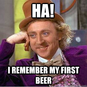 Ha! I Remember My First Beer  willy wonka