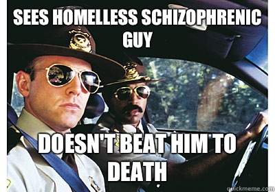 Sees homelless schizophrenic guy Doesn't beat him to death - Sees homelless schizophrenic guy Doesn't beat him to death  Good Guy Cop