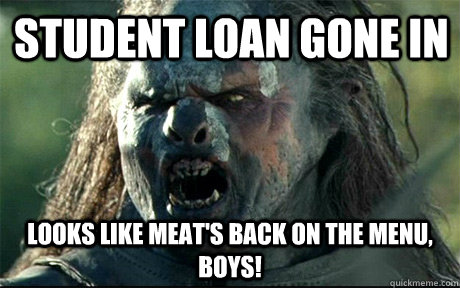 Student loan gone in  Looks like meat's back on the menu, boys!