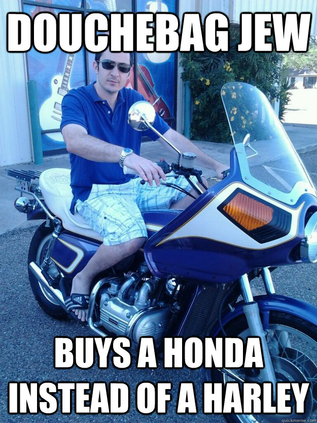 douchebag Jew buys a honda instead of a Harley