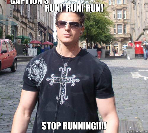RUN!  RUN! RUN! STOP RUNNING!!!! Caption 3 goes here  Douchebag Ghost Hunter