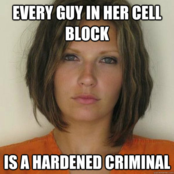Every guy in her cell block is a hardened criminal - Every guy in her cell block is a hardened criminal  Attractive Convict