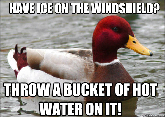 Have Ice on the windshield? Throw a bucket of hot water on it!