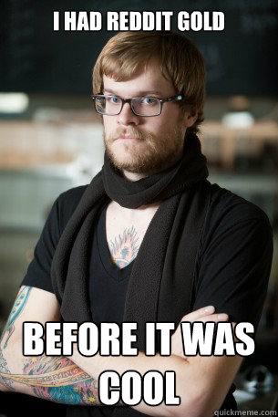 I had Reddit Gold Before it was cool - I had Reddit Gold Before it was cool  Hipster Barista