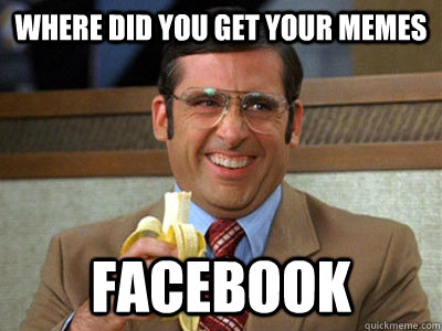 Where did you get your memes  Facebook - Where did you get your memes  Facebook  Brick Tamland