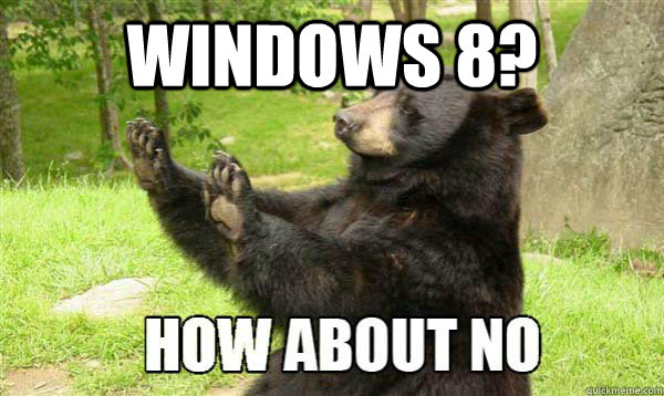 Windows 8?   How about no bear