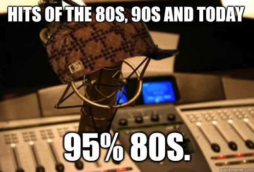Hits of the 80s, 90s and today 95% 80s  - scumbag radio