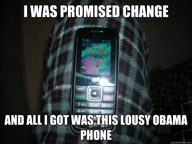I WAS PROMISED CHANGE AND ALL I GOT WAS THIS LOUSY OBAMA PHONE - I WAS PROMISED CHANGE AND ALL I GOT WAS THIS LOUSY OBAMA PHONE  Misc