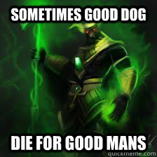 Sometimes good dog die for good mans