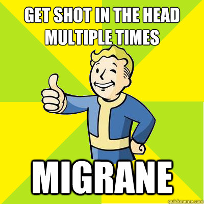 Get shot in the head multiple times MIgrane - Get shot in the head multiple times MIgrane  Fallout new vegas