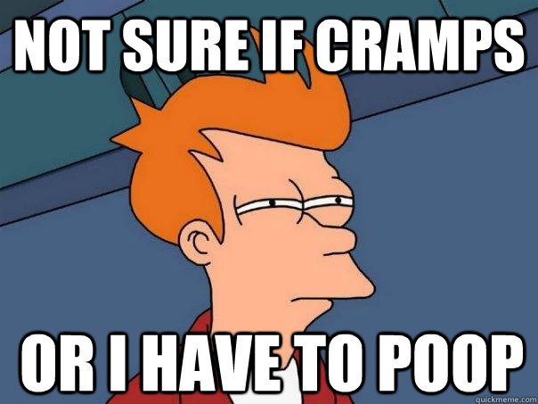 Not sure if cramps or i have to poop - Not sure if cramps or i have to poop  Futurama Fry