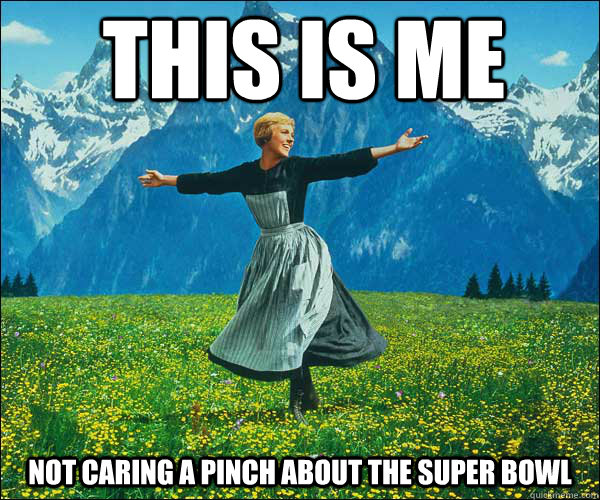 This Is Me Not Caring A Pinch About The Super Bowl Sound Of Music