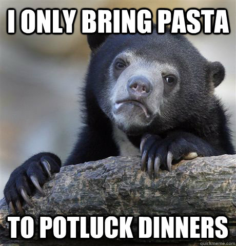 I only bring pasta To potluck dinners - I only bring pasta To potluck dinners  Confession Bear
