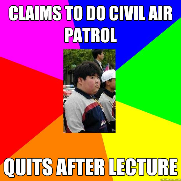 claims to do civil air patrol quits after lecture - claims to do civil air patrol quits after lecture  Kleptomaniac Kevin