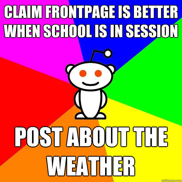 claim frontpage is better when school is in session post about the weather - claim frontpage is better when school is in session post about the weather  Reddit Alien