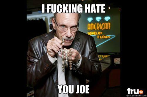 I fucking hate you joe