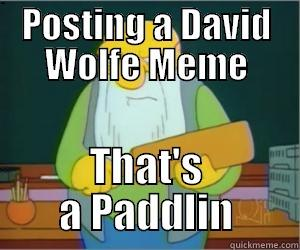 POSTING A DAVID WOLFE MEME THAT'S A PADDLIN Paddlin Jasper