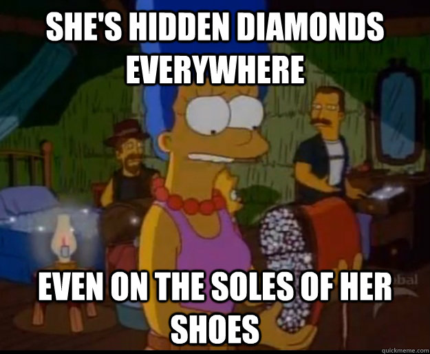 She's hidden diamonds everywhere Even on the soles of her shoes - She's hidden diamonds everywhere Even on the soles of her shoes  Misc