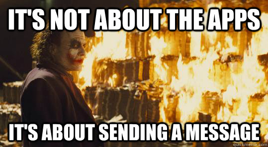 It's not about the apps It's about sending a message - It's not about the apps It's about sending a message  burning joker