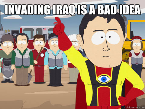 Invading Iraq is a bad idea  - Invading Iraq is a bad idea   Captain Hindsight