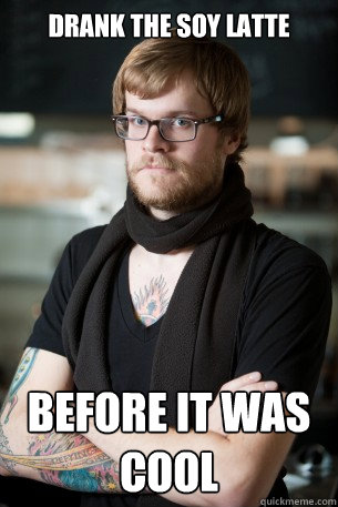 Drank the soy latte Before it was cool - Drank the soy latte Before it was cool  Hipster Barista