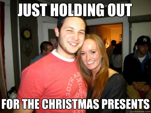 Just holding out For the Christmas Presents  Freshman Couple