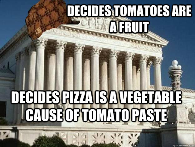 Decides Tomatoes are a fruit Decides Pizza is a vegetable cause of tomato paste