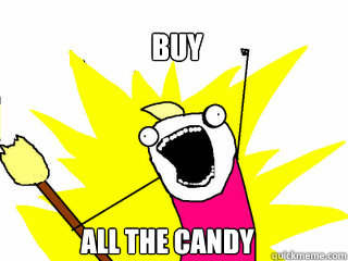 Buy all the candy - Buy all the candy  All The Things