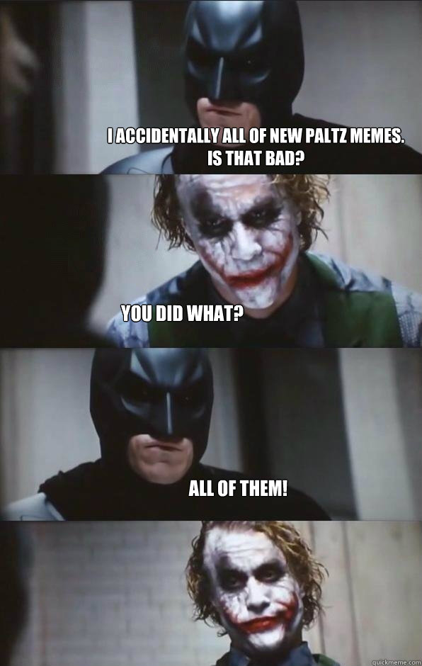 9f67117f38f9a80c19ff3c48cc1493b79e3ec49247805fd5653790c1b8ae5a5e i accidentally all of new paltz memes is that bad? you did what