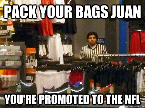 pack your bags juan you're promoted to the nfl - pack your bags juan you're promoted to the nfl  Misc