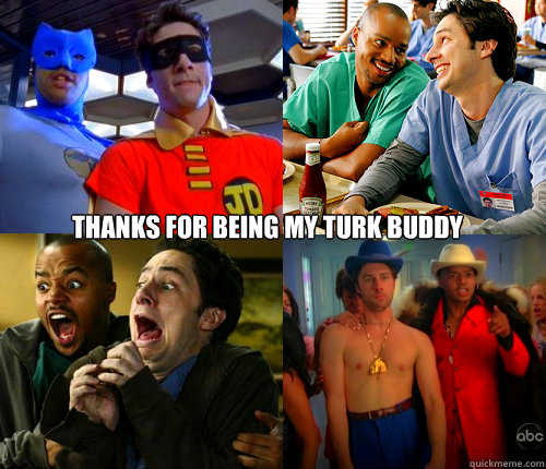 Thanks for being my Turk buddy   Bromance