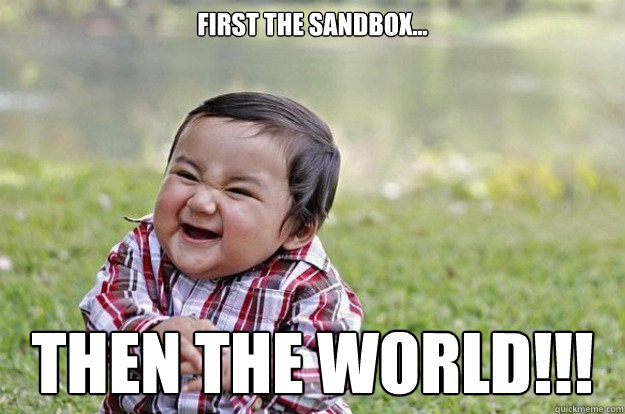 First the sandbox... then the world!!!