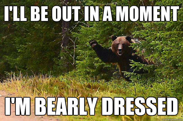 I'll be out in a moment I'm bearly dressed - I'll be out in a moment I'm bearly dressed  Misc