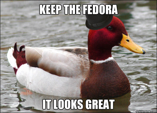 Keep the Fedora IT looks great  Malicious Fashion Advice Mallard